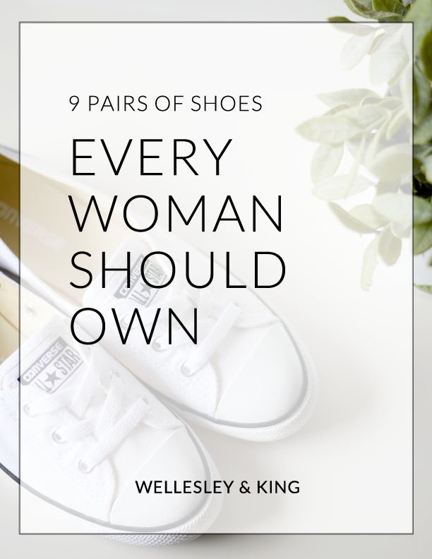 Wellesley & King | Must-have shoes for every woman, from casual shoes to professional shoes, this complete list includes boots, sandals, flats and heels for all occasions.